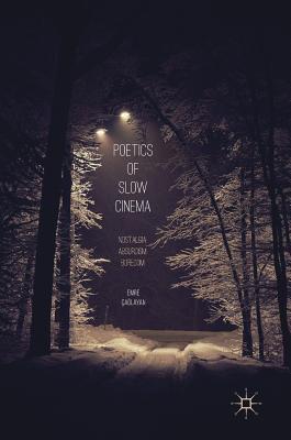 Poetics of Slow Cinema: Nostalgia, Absurdism, Boredom - Caglayan, Emre
