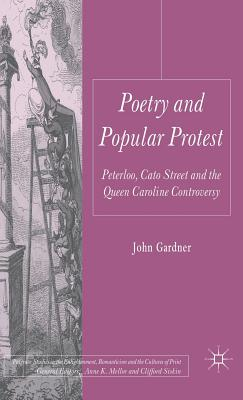 Poetry and Popular Protest: Peterloo, Cato Street and the Queen Caroline Controversy - Gardner, John