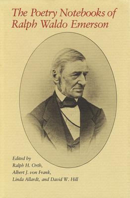 Poetry Notebooks of Ralph Waldo Emerson - Orth, Ralph H (Editor), and Von Frank, Albert J (Editor), and Allardt, Linda (Editor)