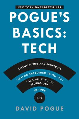 Pogue's Basics: Essential Tips and Shortcuts (That No One Bothers to Tell You) for Simplifying the Technology in Your Life - Pogue, David