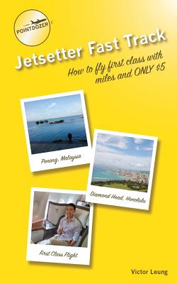 pointdozer's Jetsetter Fast Track: How to fly first class with miles and ONLY $5 - Leung, Victor