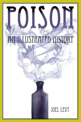 Poison: An Illustrated History - Levy, Joel