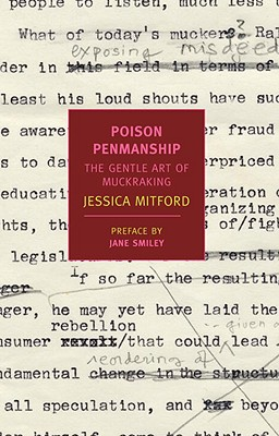 Poison Penmanship: The Gentle Art of Muckraking - Mitford, Jessica, Professor, and Smiley, Jane (Preface by)