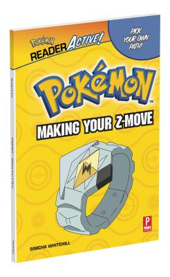 Pokemon Readeractive: Making Your Z-Move: Pokemon Readeractive: Making Your Z-Move - Whitehill, Simcha