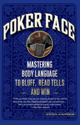 Poker Face: Mastering Body Language to Bluff, Read Tells and Win - James, Judi