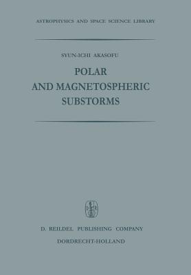 Polar and Magnetospheric Substorms - Akasofu, Syun-Ichi