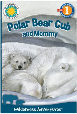 Polar Bear Cub and Mommy: Wilderness Adventures - Moody-Luther, Jacqueline, and Soundprints