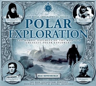 Polar Exploration: The Heroic Exploits of the World's Greatest Polar Explorers - Riffenburgh, Beau