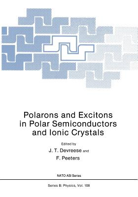 Polarons and Excitons in Polar Semiconductors and Ionic Crystals - Devreese, J T
