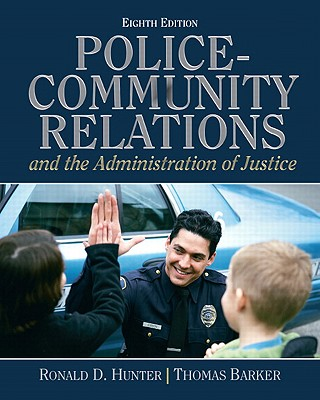 Police-Community Relations and the Administration of Justice - Hunter, Ronald D, and Barker, Thomas D