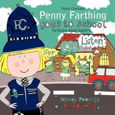 Police Constable Penny Farthing Goes to School: To Teach Road Safety - Roberts, Wendy, and Bradley, Amy