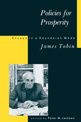 Policies for Prosperity: Essays in a Keynesian Mode - Tobin, James, and Jackson, Peter M (Editor)