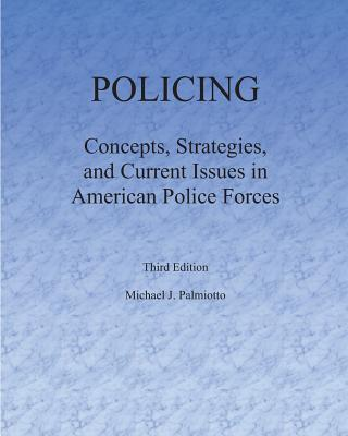 Policing: Concepts, Strategies, and Current Issues in American Police Forces - Palmiotto, Michael J