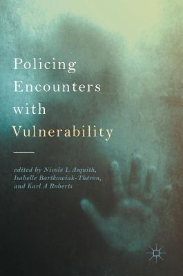 Policing Encounters with Vulnerability - Asquith, Nicole L. (Editor), and Bartkowiak-Theron, Isabelle (Editor), and Roberts, Karl A. (Editor)