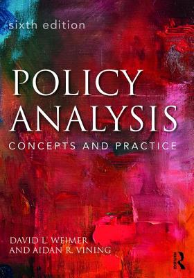 Policy Analysis: Concepts and Practice - Weimer, David L., and Vining, Aidan R.