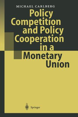 Policy Competition and Policy Cooperation in a Monetary Union - Carlberg, Michael