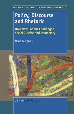 Policy, Discourse and Rhetoric: How New Labour Challenged Social Justice and Democracy - Lall, Marie (Editor)