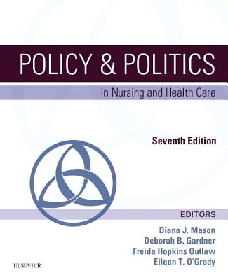 Policy & Politics in Nursing and Health Care - Mason, Diana J, and Gardner, Deborah B, and Hopkins Outlaw, Freida