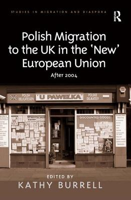 Polish Migration to the UK in the 'new' European Union: After 2004 - Burrell, Kathy (Editor)