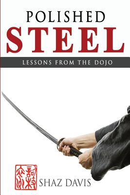 Polished Steel: Lessons from the Dojo - Davis, Shaz