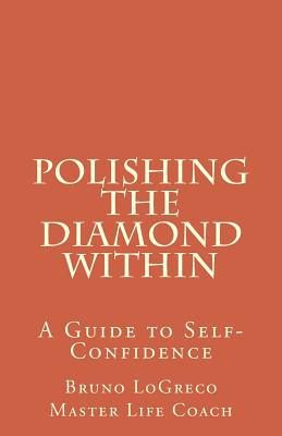 Polishing the Diamond Within: A Guide to Self-Confidence - Logreco, MR Bruno