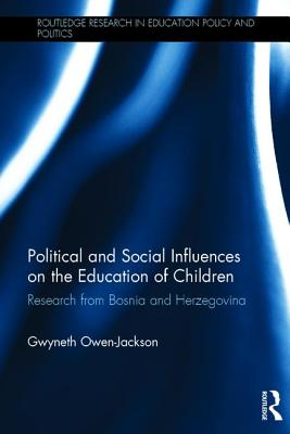 Political and Social Influences on the Education of Children: Research from Bosnia and Herzegovina - Owen-Jackson, Gwyneth