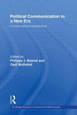 Political Communication in a New Era - Wolfsfeld, Gadi (Editor), and Maarek, Philippe (Editor)