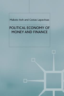 Political Economy of Money and Finance - Itoh, Makoto, and Lapavitsas, Costas