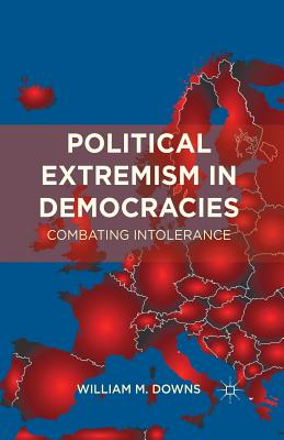 Political Extremism in Democracies: Combating Intolerance - Downs, William M