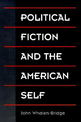 Political Fiction and the American Self - Whalen-Bridge, John