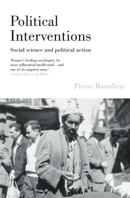 Political Interventions: Social Science and Political Action - Bourdieu, Pierre, Professor, and Fernbach, David (Translated by), and Discepolo, Thierry (Contributions by)