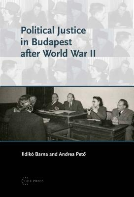 Political Justice in Budapest After WWII - Barna, Ildiko, and Peto, Andrea