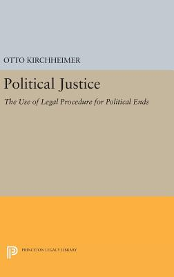Political Justice: The Use of Legal Procedure for Political Ends - Kirchheimer, Otto