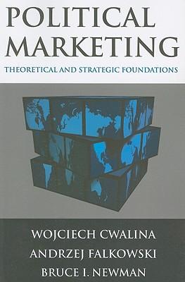 Political Marketing: Theoretical and Strategic Foundations - Cwalina, Wojciech, and Falkowski, Andrzej, and Newman, Bruce I.