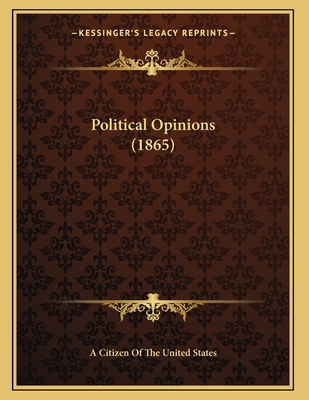 Political Opinions (1865) - A Citizen of the United States