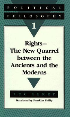 Political Philosophy 1: Rights--The New Quarrel Between the Ancients and the Moderns - Ferry, Luc