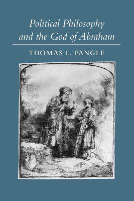 Political Philosophy and the God of Abraham - Pangle, Thomas L, Professor