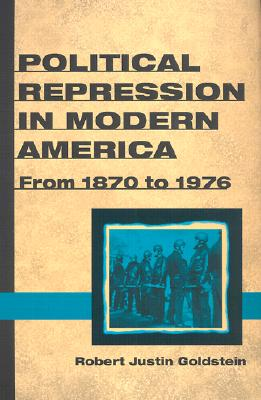Political Repression in Modern America: From 1870 to 1976 - Goldstein, Robert Justin, Professor