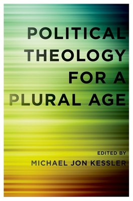 Political Theology for a Plural Age - Kessler, Michael Jon (Editor)