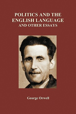 Politics and the English Language and Other Essays (Paperback) - Orwell, George