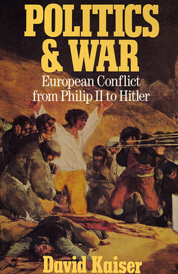 Politics and War: European Conflict from Philip II to Hitler, Enlarged Edition - Kaiser, David