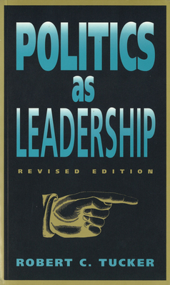 Politics as Leadership: Revised Edition - Tucker, Robert C