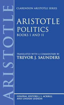 Politics: Books I and II - Aristotle, and Saunders, Trevor J (Translated by)