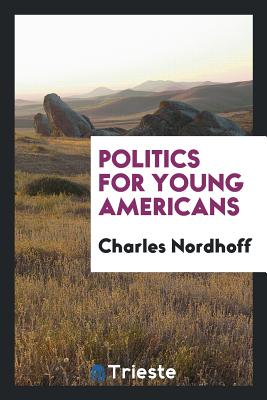 Politics for Young Americans - Nordhoff, Charles