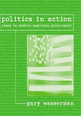 Politics in Action: Cases in Modern American Government - Wasserman, Gary