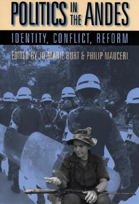 Politics in the Andes: Identity, Conflict, Reform - Burt, Jo-Marie (Editor), and Mauceri, Philip (Editor)