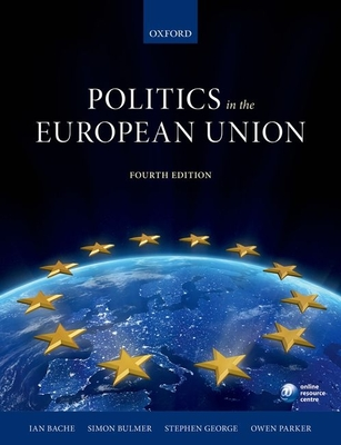 Politics in the European Union 4e - Bache, Ian, and Bulmer, Simon, and George, Stephen