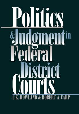 Politics & Judgement in Federal... - Rowland, C K, and Carp, Robert A