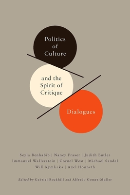 Politics of Culture and the Spirit of Critique: Dialogues - Rockhill, Gabriel (Editor), and Gomez-Muller, Alfredo (Editor)
