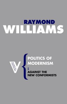Politics of Modernism: Against the New Conformists - Williams, Raymond